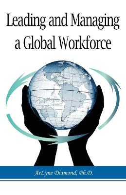 Leading and Managing a Global Workforce: Navigating Workplace Challenges and Change Today and in the Future (Paperback)