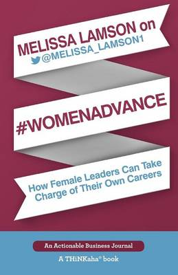 Melissa Lamson on #Womenadvance: How Female Leaders Can Take Charge of Their Own Careers (Paperback)