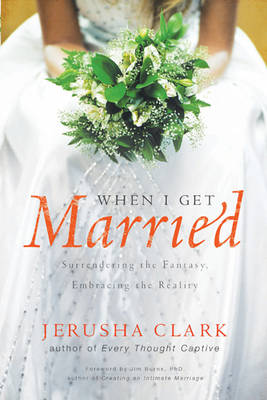 When I Get Married: Surrendering the Fantasy, Embracing the Reality (Paperback)