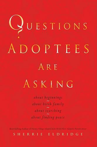 Questions Adoptees Are Asking: About Beginnings, about Birth Family, about Searching, about Finding Peace (Paperback)