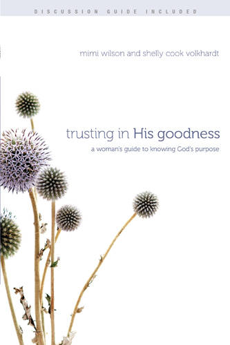 Trusting in His Goodness: A Woman's Guide to Knowing God's Purpose (Paperback)