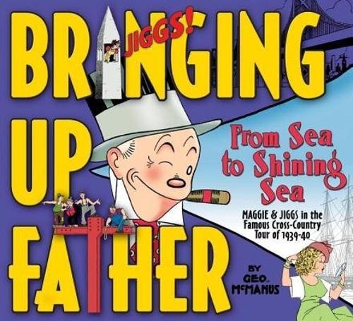 Bringing Up Father Volume 1 From Sea To Shining Sea (Hardback)
