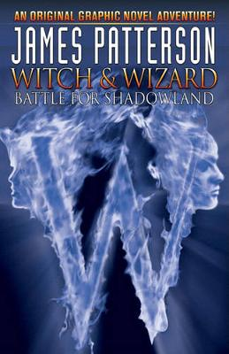 James Patterson's Witch & Wizard Volume 1: Battle for Shadowland (Hardback)