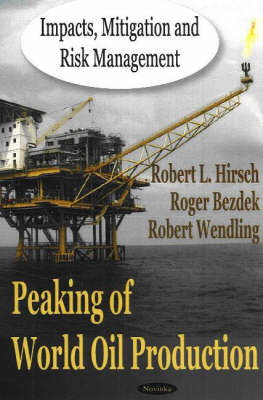 Peaking of World Oil Production: Impacts, Mitigation & Risk Management (Paperback)