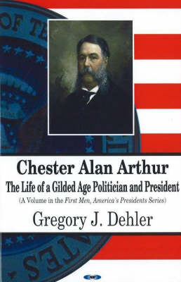 Chester Alan Arthur: The Life of a Gilded Age Politician & President192 (Paperback)