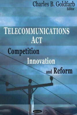 Telecommunications Act: Competition, Innovation & Reform (Paperback)