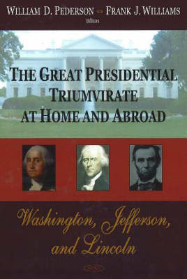 Great Presidential Triumvirate at Home & Abroad: Washington, Jefferson & Lincoln (Hardback)
