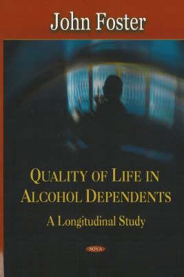 Quality of Life in Alcohol Dependents: A Longitudinal Study (Hardback)
