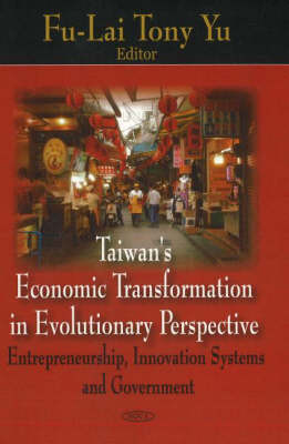 Taiwan's Economic Transformation in Evolutionary Perspective: Entrepreneurship, Innovation Systems & Government (Hardback)