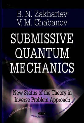 Submissive Quantum Mechanics: New Status of the Theory in the Inverse Problem Approach (Hardback)