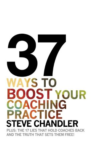 37 Ways to Boost Your Coaching Practice (Paperback)