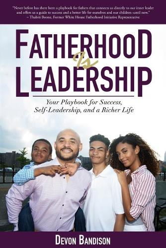 Fatherhood Is Leadership: Your Playbook for Success, Self-Leadership, and a Richer Life (Paperback)