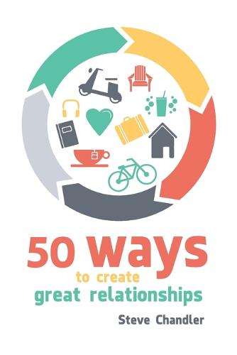 50 Ways to Create Great Relationships (Paperback)