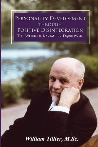 Personality Development Through Positive Disintegration: The Work of Kazimierz Dąbrowski (Paperback)