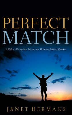 Perfect Match: A Kidney Transplant Reveals the Ultimate Second Chance (Paperback)