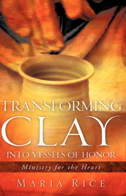 Transforming Clay Into Vessels of Honor (Hardback)