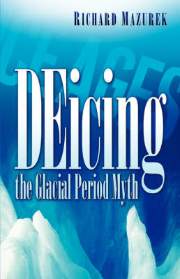 Deicing the Glacial Period Myth (Paperback)