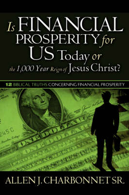 Is Financial Prosperity for Us Today or the 1,000 Year Reign of Jesus Christ? (Hardback)