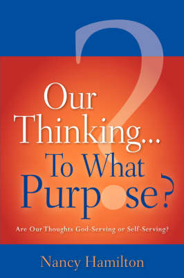 Our Thinking...to What Purpose? (Paperback)