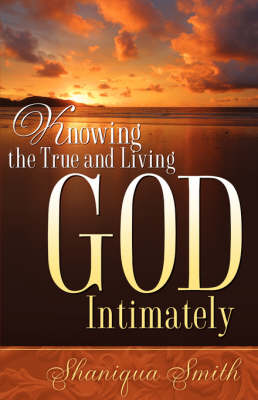 Knowing the True and Living God Intimately (Paperback)