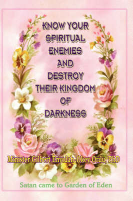 Know Your Spiritual Enemies and Destroy Their Kingdom of Darkness (Paperback)
