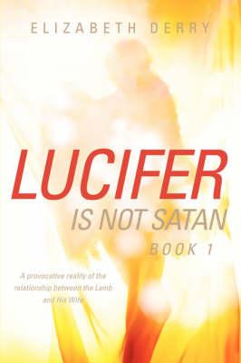 Lucifer Is Not Satan Book 1 (Paperback)
