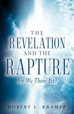 The Revelation and the Rapture-Are We There Yet? (Paperback)