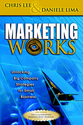 Marketing Works: Unlocking Big Company Strategies for Small Businesses (Paperback)