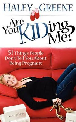 Are You Kidding Me?: 51 Things People Don't Tell You about Being Pregnant (Paperback)