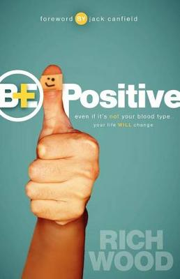 Be Positive: Even If It's Not Your Blood Type Your Life Will Change (Paperback)