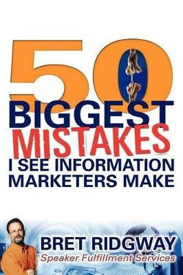 50 Biggest Mistakes: I See Information Marketers Make (Paperback)