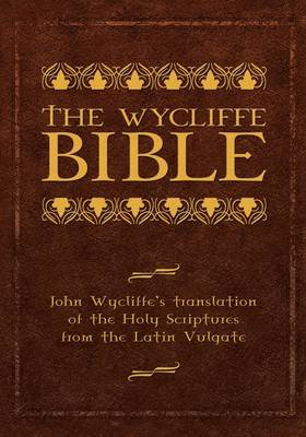 The Wycliffe Bible: John Wycliffe's Translation of the Holy Scriptures from the Latin Vulgate (Hardback)