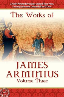 The Works of James Arminius, Volume 3 (Paperback)