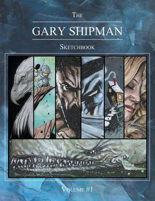 The Gary Shipman Sketchbook Volume 1 (Paperback)