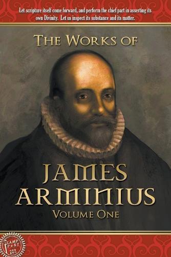 The Works of James Arminius: Volume One (Paperback)