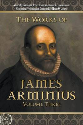 The Works of James Arminius: Volume Three (Paperback)