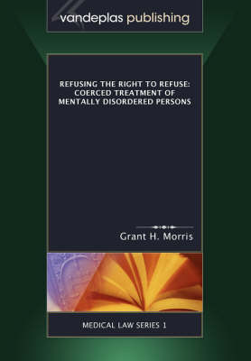 Refusing the Right to Refuse: Coerced Treatment of Mentally Disordered Persons (Paperback)
