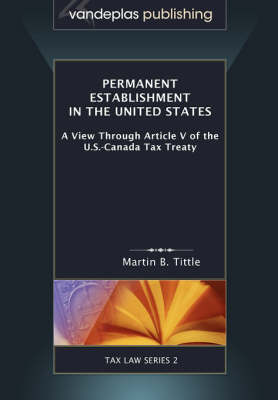 Permanent Establishment in the United States: A View Through Article V of the U.S.-Canada Tax Treaty (Paperback)