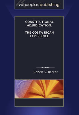 Constitutional Adjudication: The Costa Rican Experience (Paperback)