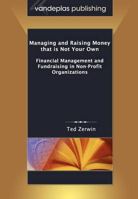 Managing and Raising Money That is Not Your Own: Financial Management and Fundraising in Non-Profit Organizations (Paperback)