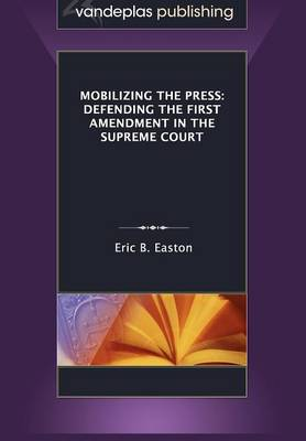 Mobilizing the Press: Defending the First Amendment in the Supreme Court (Paperback)