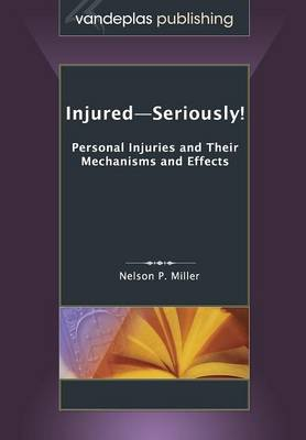 Injured-Seriously! Personal Injuries and Their Mechanisms and Effects (Paperback)