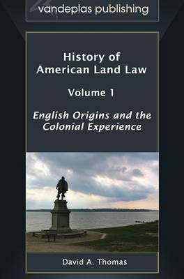 History of American Land Law - Volume 1: English Origins and the Colonial Experience (Hardback)