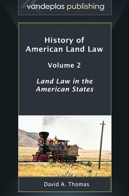 History of American Land Law - Volume 2: Land Law in the American States (Hardback)