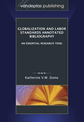 Globalization and Labor Standards Annotated Bibliography: An Essential Research Tool (Paperback)