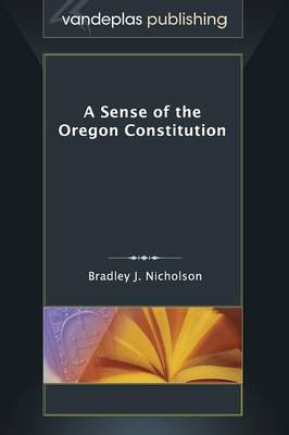 A Sense of the Oregon Constitution (Hardback)
