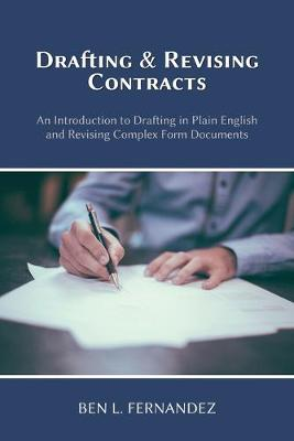 Drafting and Revising Contracts: An Introduction to Drafting in Plain English and Revising Complex Form Documents (Paperback)