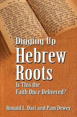 Digging Up Hebrew Roots: Is This the Faith Once Delivered? (Paperback)