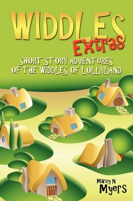 Widdles Extras: Short Story Adventures of the Widdles of Lollyland (Paperback)
