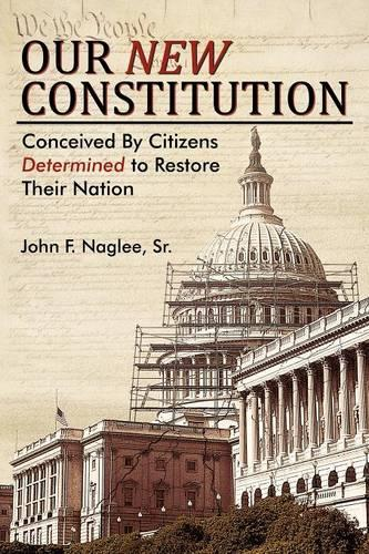 Our New Constitution: Conceived by Citizens Determined to Restore Their Nation (Paperback)